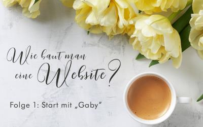 "Website, Folge 1: Start mit ""Gaby"""