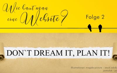 Website, Folge 2: Don't dream it – plan it!