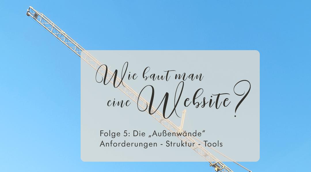 """Website, Folge 5: Die """"Außenwände"""" – Anforderungen, Struktur, Tools"""